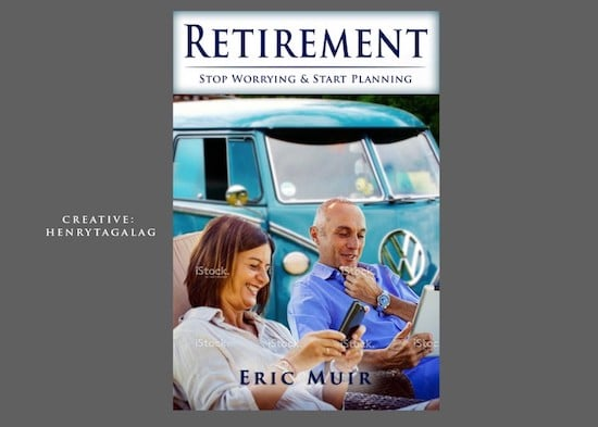 book cover for Retirement: Stop Worrying and Start Planning by Eric Muir