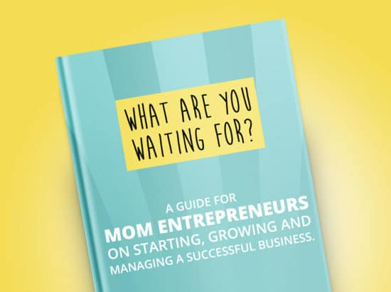 (Ebook) What Are You Waiting For?  A Guide for Mom Entrepreneurs on Starting, Growing, and Managing a Successful Business